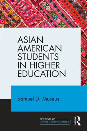 Image of the cover of the book Asian American Students in Higher Education written by Samuel D. Museus.