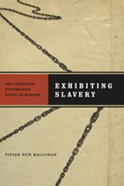 Image of the cover of the book Exhibiting Slavery: The Caribbean Postmodern Novel as Museum written by Vivian Nun Halloran.