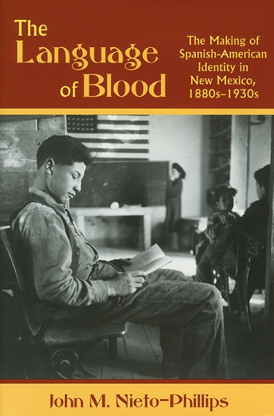 Image of the cover of the book The Language of Blood: The Making of Spanish American Identity in New Mexico, 1880s-1930s written by John Nieto-Phillips.