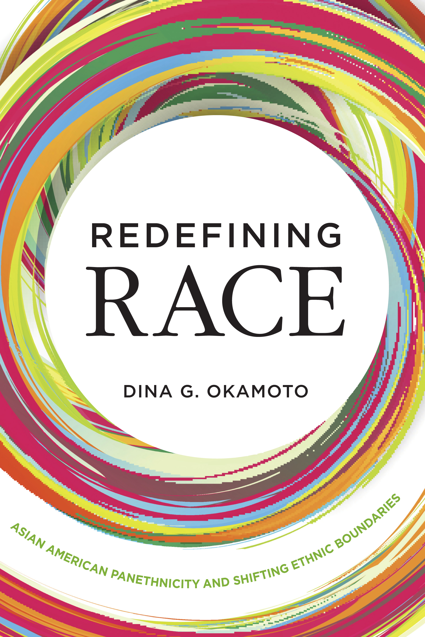 Image of the cover of the book Redefining Race: Asian America Panethnicity and Shifting Ethnic Boundaries written by Dina Okamoto.