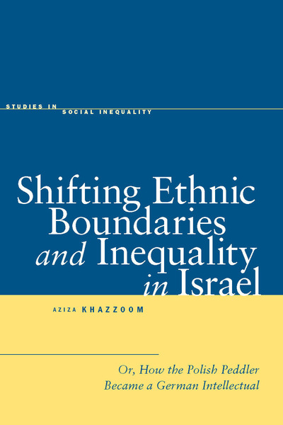 Image of the cover of the book Shifting Ethnic Boundaries and Inequality in Israel, or: How the Polish Peddler Became a German Intellectual written by Aziza Khazzoom.