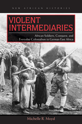 Image of the cover of the book Violent Intermediaries: African Soldiers, Conquest, and Everyday Colonialism in German East Africa written by Michelle Moyd.